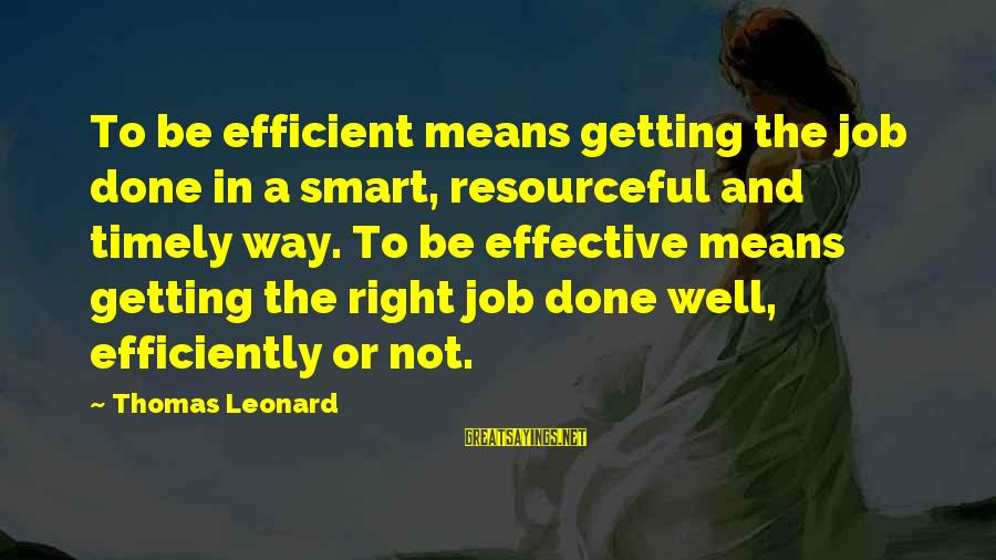 Bbedit Educate Sayings By Thomas Leonard: To be efficient means getting the job done in a smart, resourceful and timely way.