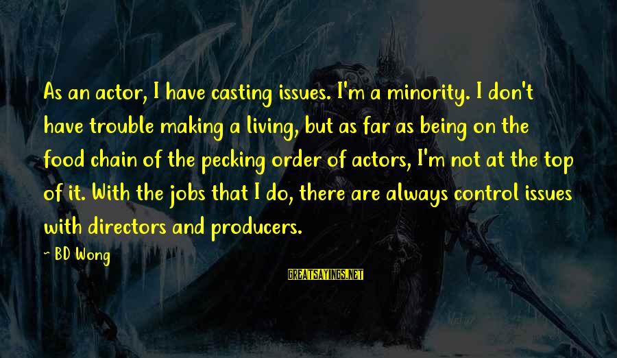 Bd Wong Sayings By BD Wong: As an actor, I have casting issues. I'm a minority. I don't have trouble making