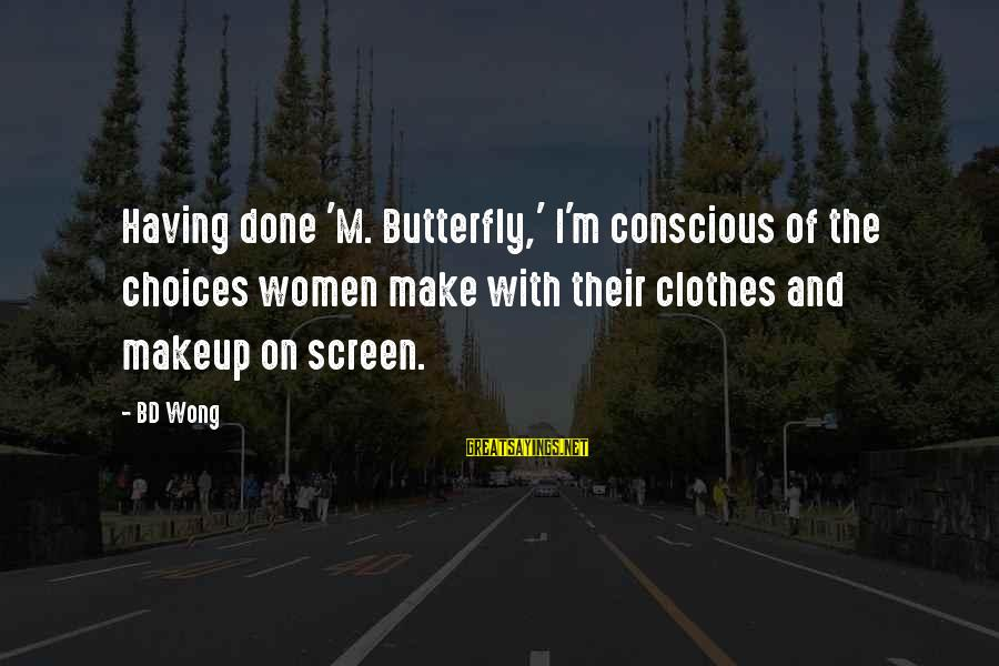Bd Wong Sayings By BD Wong: Having done 'M. Butterfly,' I'm conscious of the choices women make with their clothes and