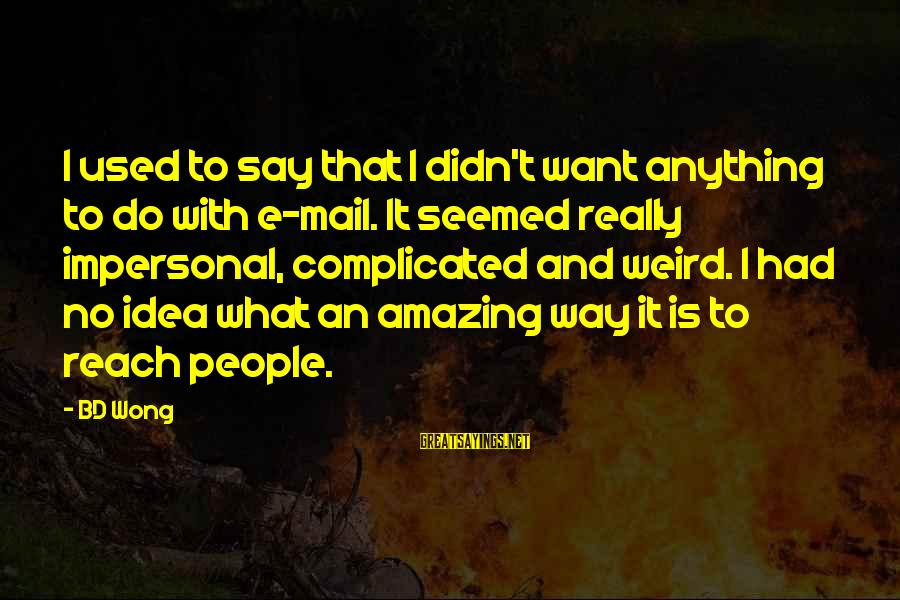 Bd Wong Sayings By BD Wong: I used to say that I didn't want anything to do with e-mail. It seemed