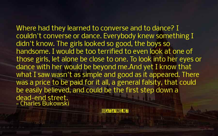 Be Good To All Sayings By Charles Bukowski: Where had they learned to converse and to dance? I couldn't converse or dance. Everybody