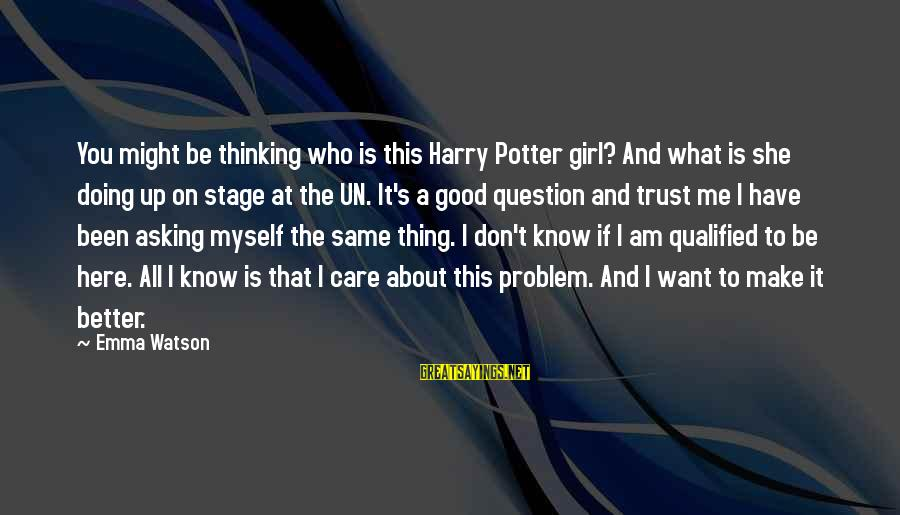 Be Good To All Sayings By Emma Watson: You might be thinking who is this Harry Potter girl? And what is she doing