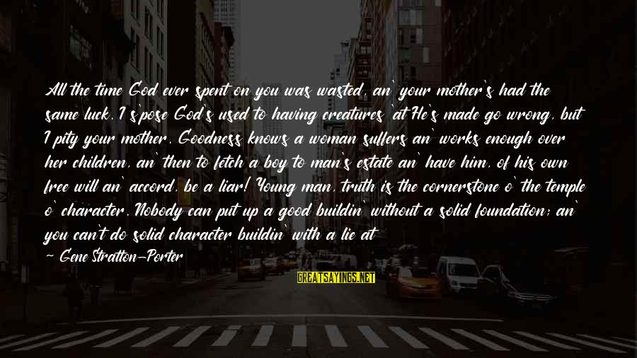 Be Good To All Sayings By Gene Stratton-Porter: All the time God ever spent on you was wasted, an' your mother's had the