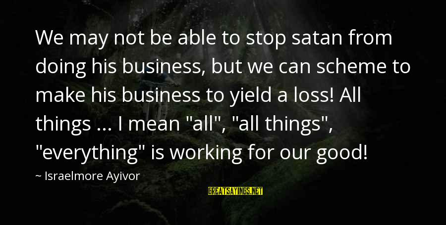 Be Good To All Sayings By Israelmore Ayivor: We may not be able to stop satan from doing his business, but we can