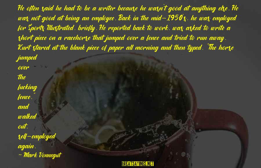 Be Good To All Sayings By Mark Vonnegut: He often said he had to be a writer because he wasn't good at anything