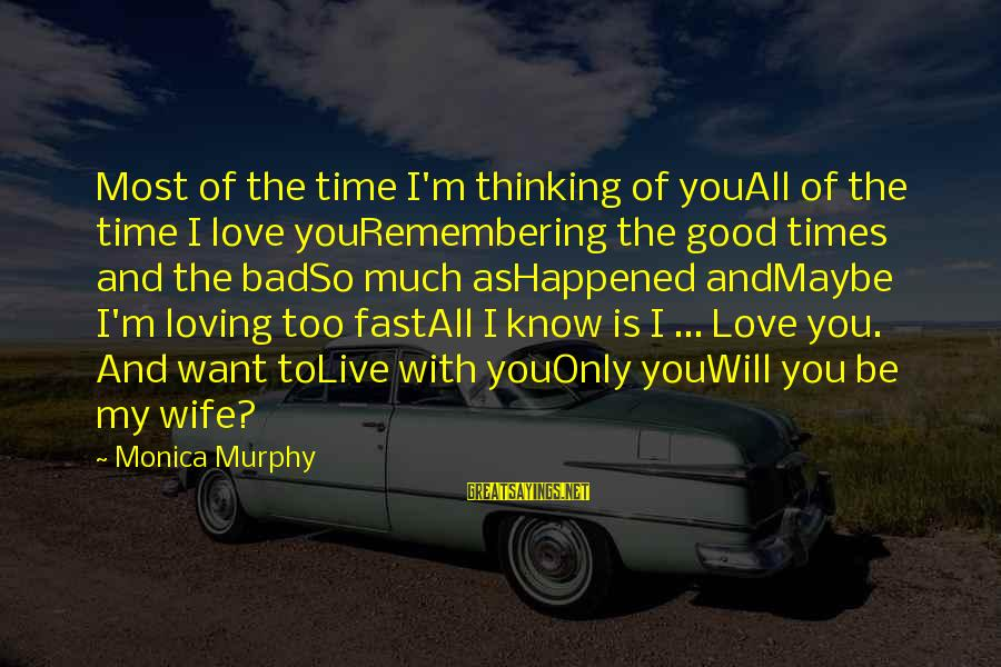 Be Good To All Sayings By Monica Murphy: Most of the time I'm thinking of youAll of the time I love youRemembering the