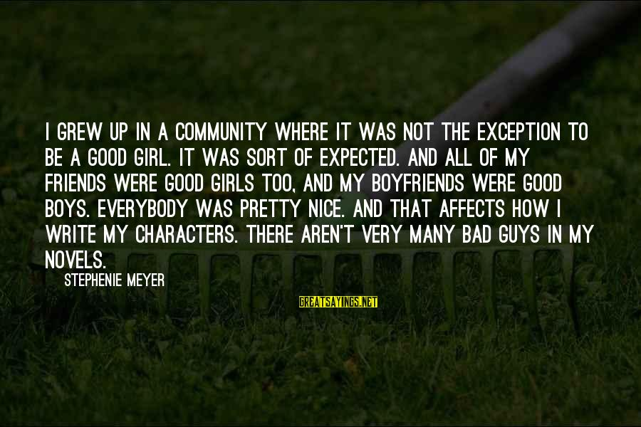 Be Good To All Sayings By Stephenie Meyer: I grew up in a community where it was not the exception to be a