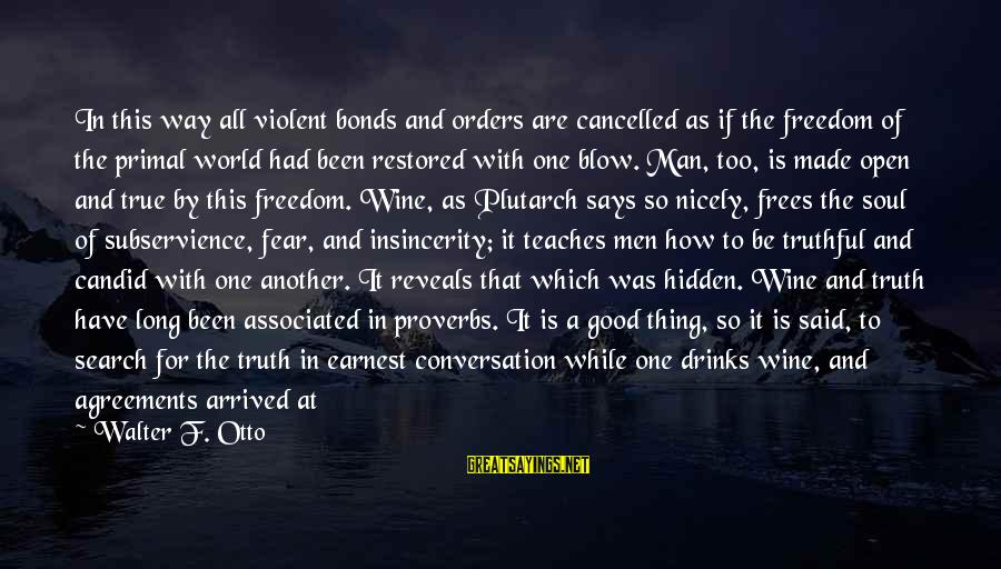 Be Good To All Sayings By Walter F. Otto: In this way all violent bonds and orders are cancelled as if the freedom of