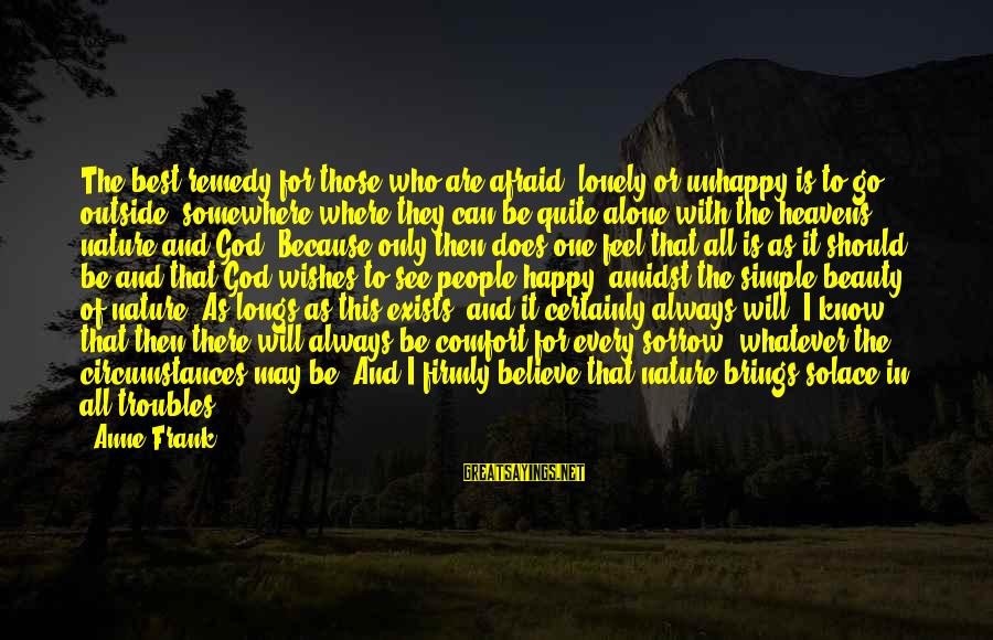 Be Happy With God Sayings By Anne Frank: The best remedy for those who are afraid, lonely or unhappy is to go outside,