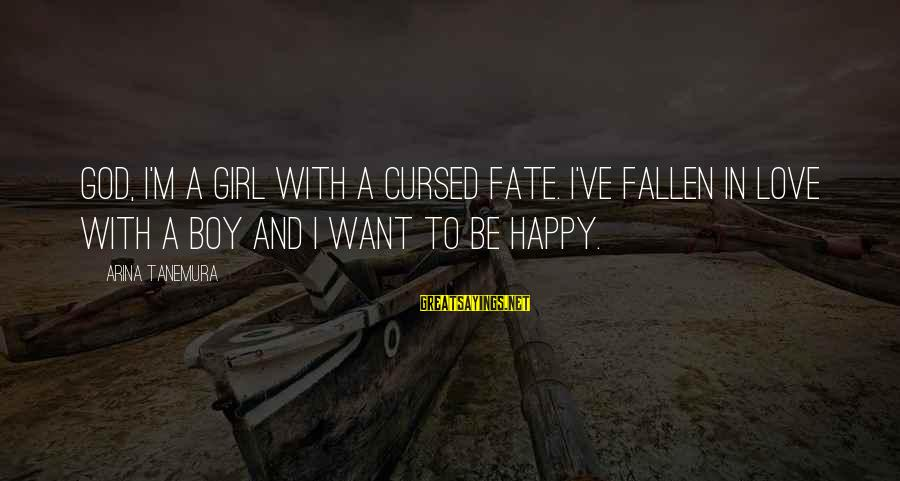 Be Happy With God Sayings By Arina Tanemura: God, I'm a girl with a cursed fate. I've fallen in love with a boy