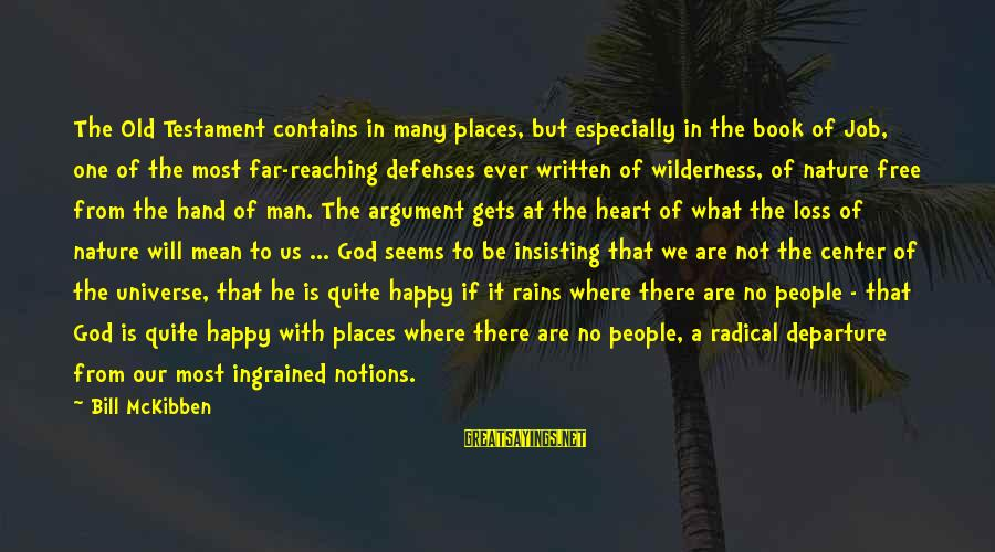 Be Happy With God Sayings By Bill McKibben: The Old Testament contains in many places, but especially in the book of Job, one