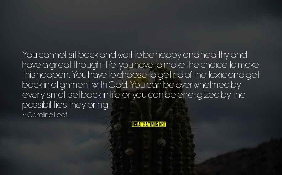 Be Happy With God Sayings By Caroline Leaf: You cannot sit back and wait to be happy and healthy and have a great