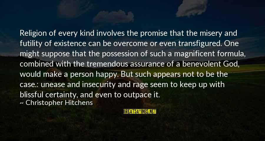 Be Happy With God Sayings By Christopher Hitchens: Religion of every kind involves the promise that the misery and futility of existence can