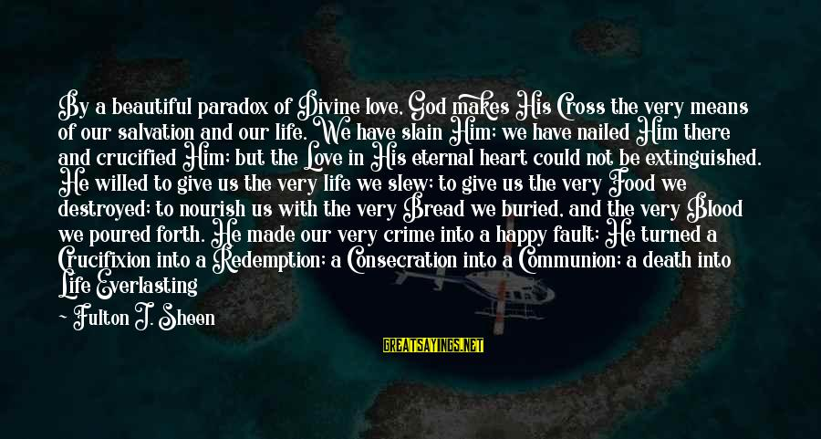 Be Happy With God Sayings By Fulton J. Sheen: By a beautiful paradox of Divine love, God makes His Cross the very means of