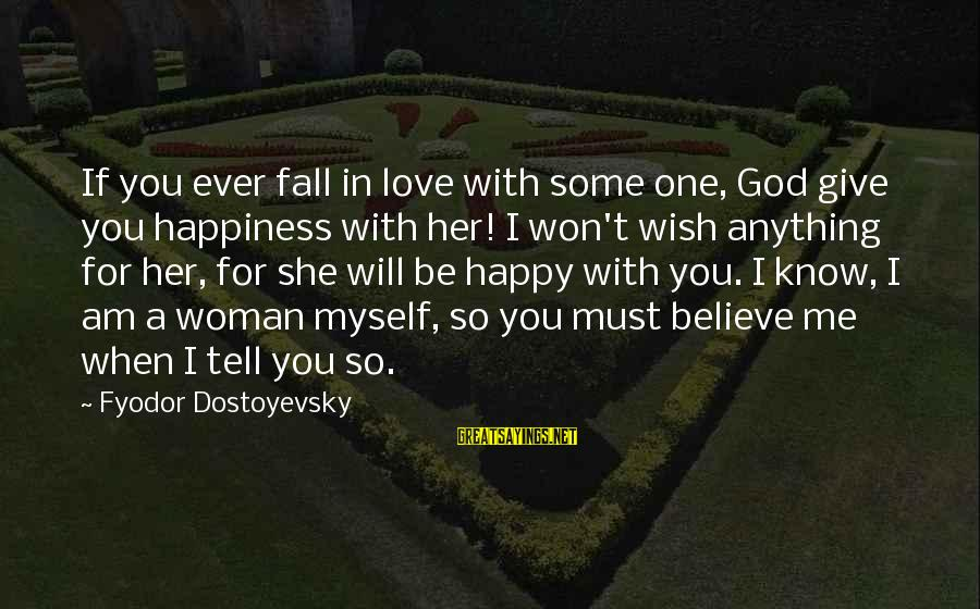 Be Happy With God Sayings By Fyodor Dostoyevsky: If you ever fall in love with some one, God give you happiness with her!