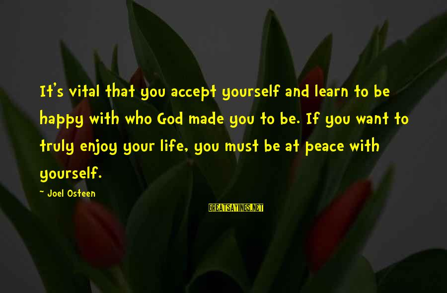 Be Happy With God Sayings By Joel Osteen: It's vital that you accept yourself and learn to be happy with who God made