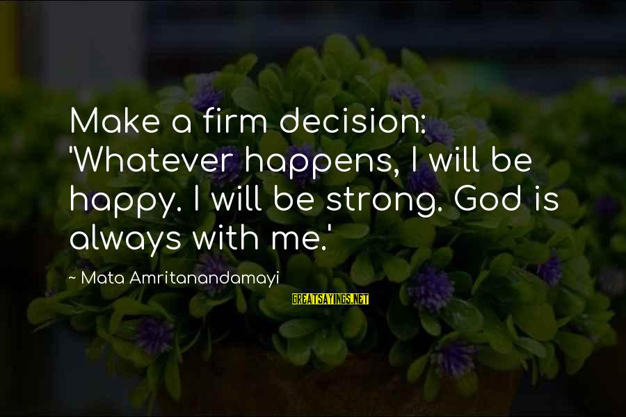 Be Happy With God Sayings By Mata Amritanandamayi: Make a firm decision: 'Whatever happens, I will be happy. I will be strong. God