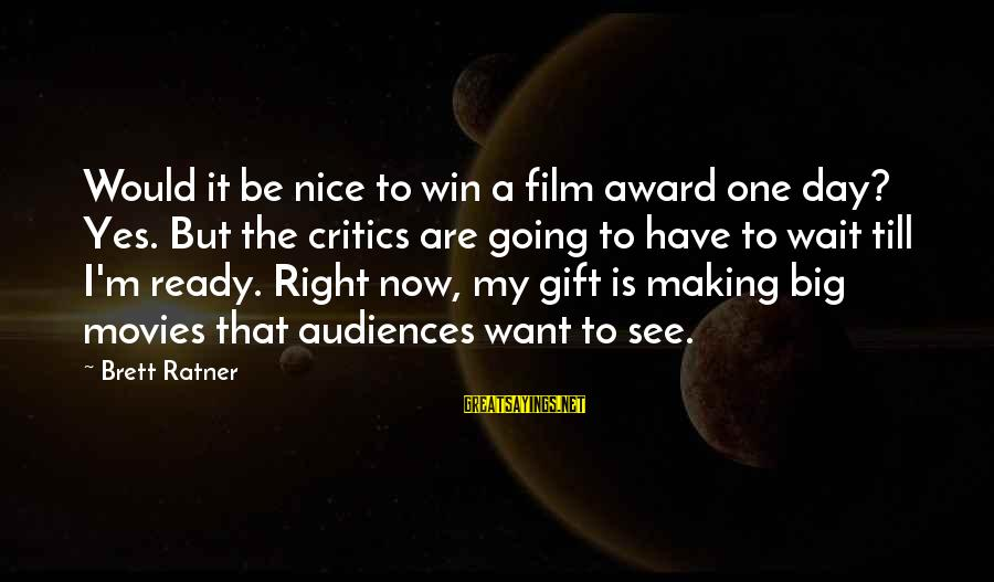 Be Nice Sayings By Brett Ratner: Would it be nice to win a film award one day? Yes. But the critics