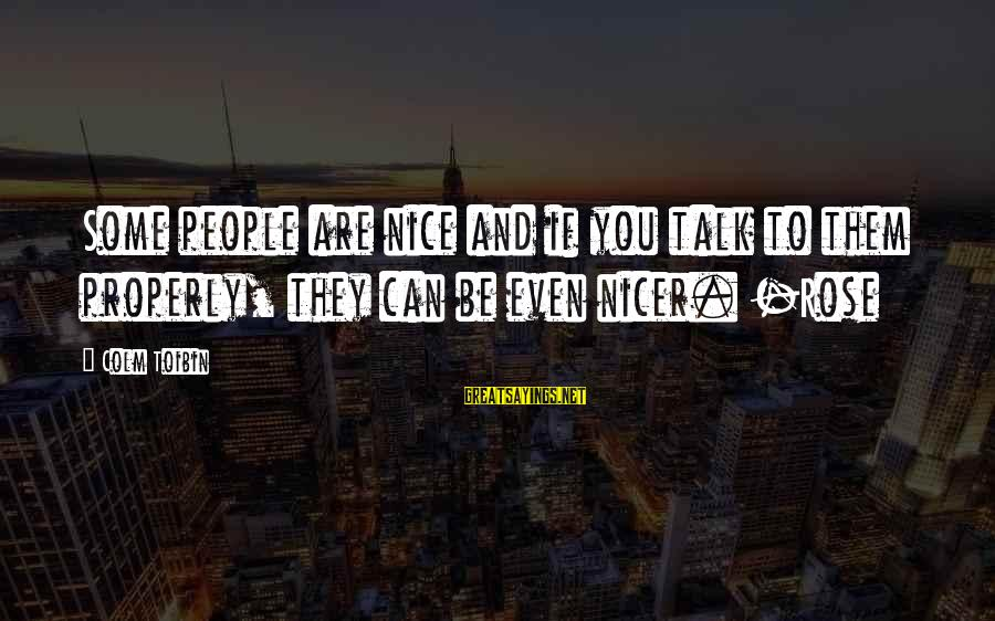 Be Nice Sayings By Colm Toibin: Some people are nice and if you talk to them properly, they can be even