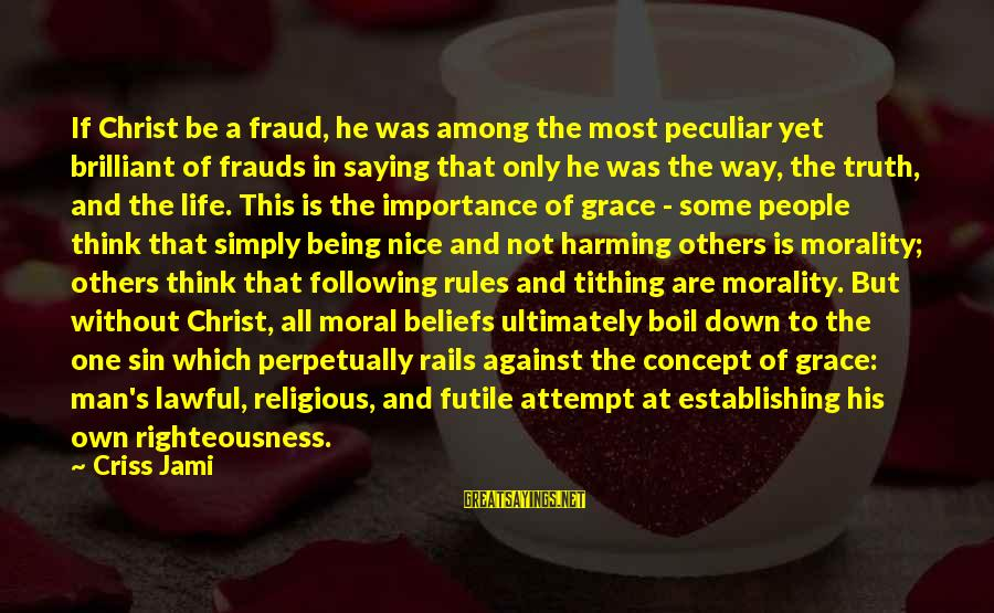 Be Nice Sayings By Criss Jami: If Christ be a fraud, he was among the most peculiar yet brilliant of frauds