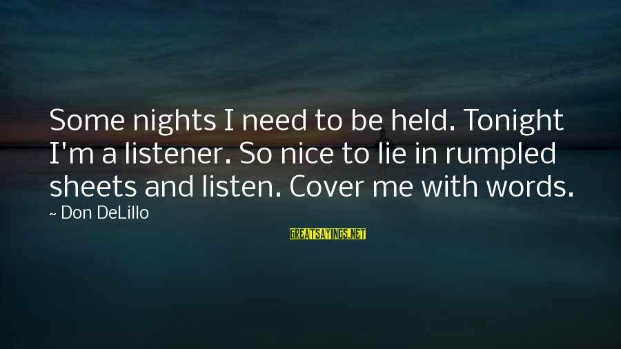 Be Nice Sayings By Don DeLillo: Some nights I need to be held. Tonight I'm a listener. So nice to lie