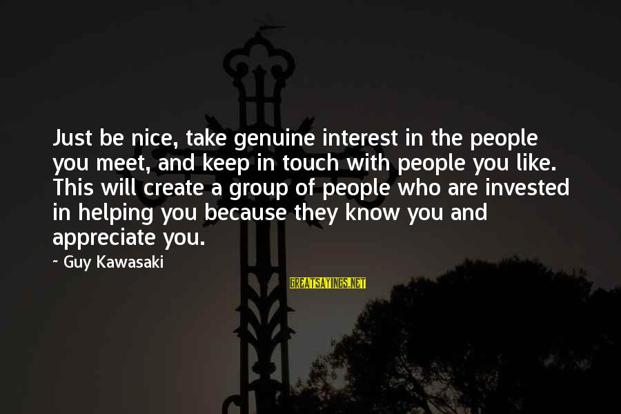 Be Nice Sayings By Guy Kawasaki: Just be nice, take genuine interest in the people you meet, and keep in touch