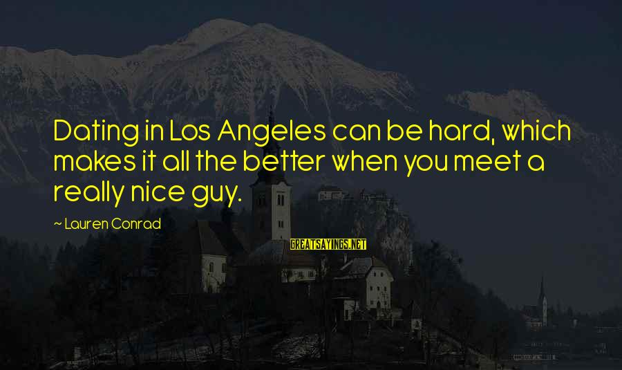 Be Nice Sayings By Lauren Conrad: Dating in Los Angeles can be hard, which makes it all the better when you