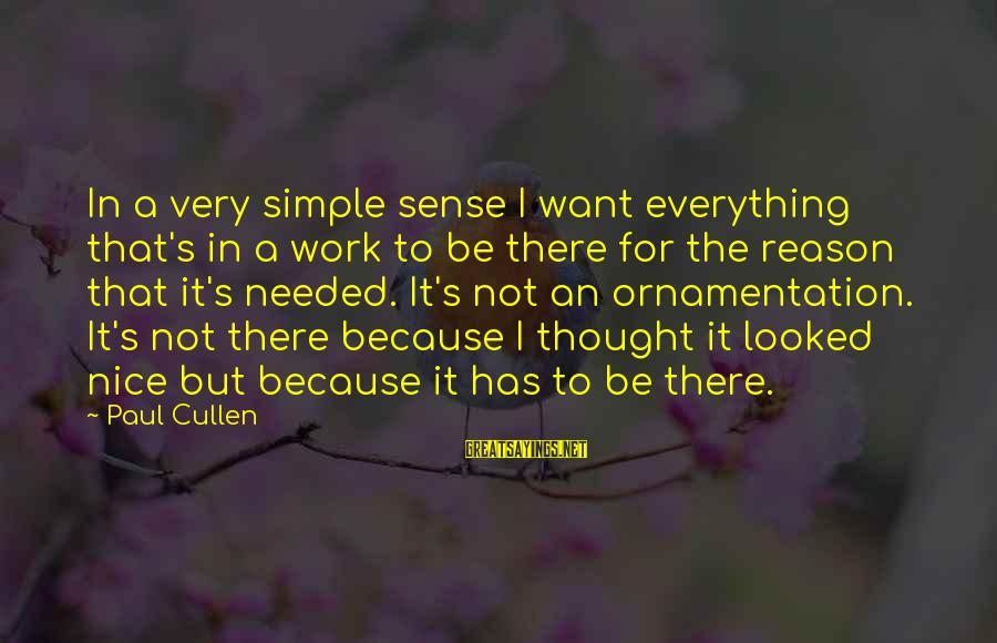 Be Nice Sayings By Paul Cullen: In a very simple sense I want everything that's in a work to be there