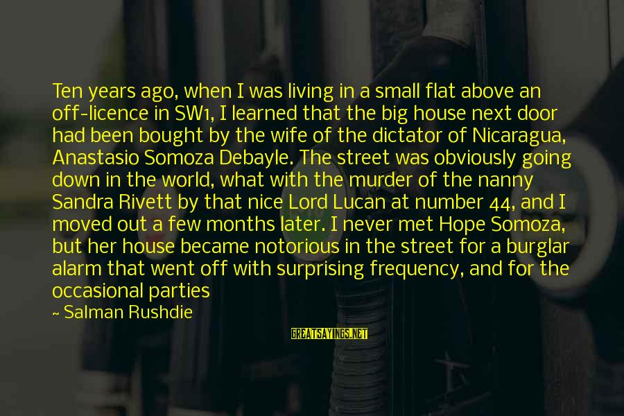Be Nice Sayings By Salman Rushdie: Ten years ago, when I was living in a small flat above an off-licence in