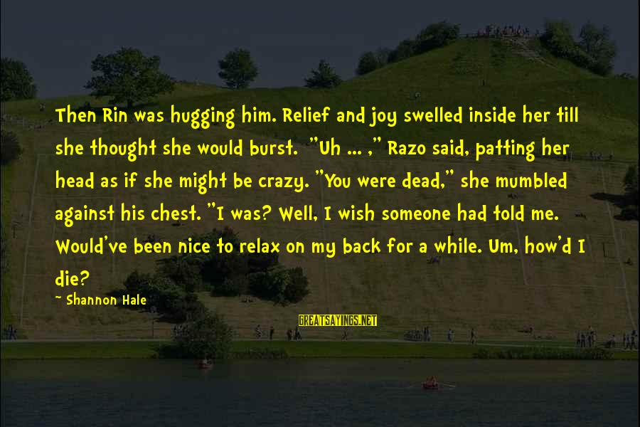 Be Nice Sayings By Shannon Hale: Then Rin was hugging him. Relief and joy swelled inside her till she thought she