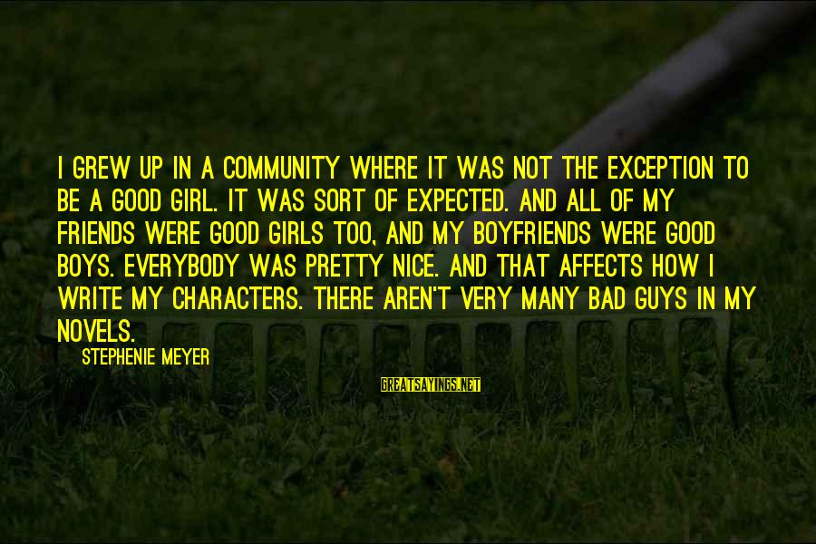 Be Nice Sayings By Stephenie Meyer: I grew up in a community where it was not the exception to be a