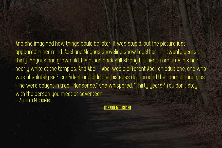 Be Strong And Confident Sayings By Antonia Michaelis: And she imagined how things could be later. It was stupid, but the picture just