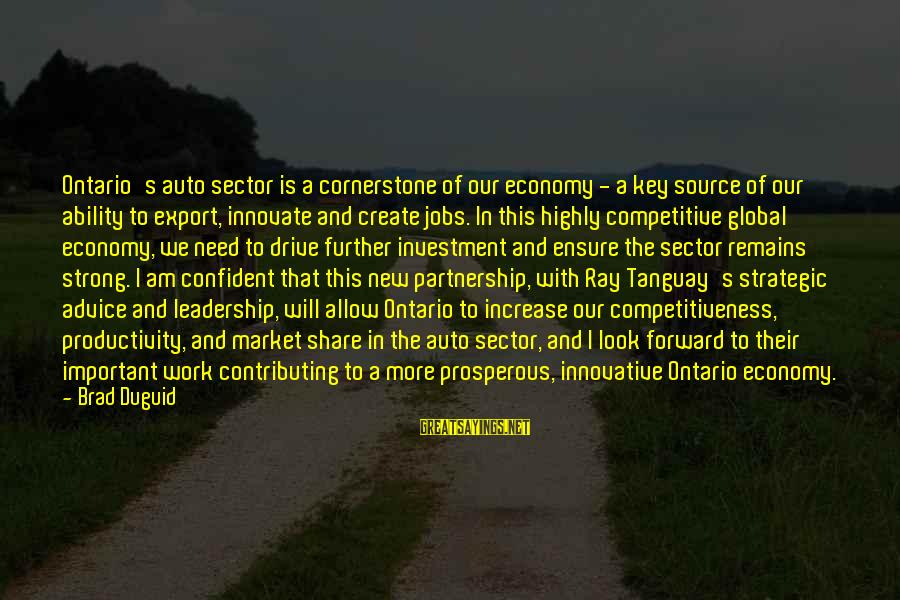 Be Strong And Confident Sayings By Brad Duguid: Ontario's auto sector is a cornerstone of our economy - a key source of our