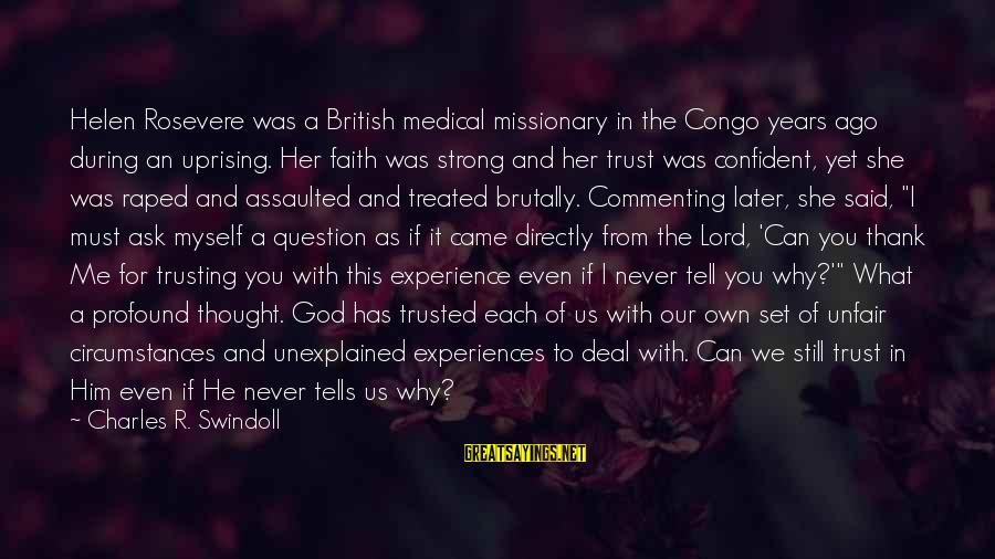 Be Strong And Confident Sayings By Charles R. Swindoll: Helen Rosevere was a British medical missionary in the Congo years ago during an uprising.