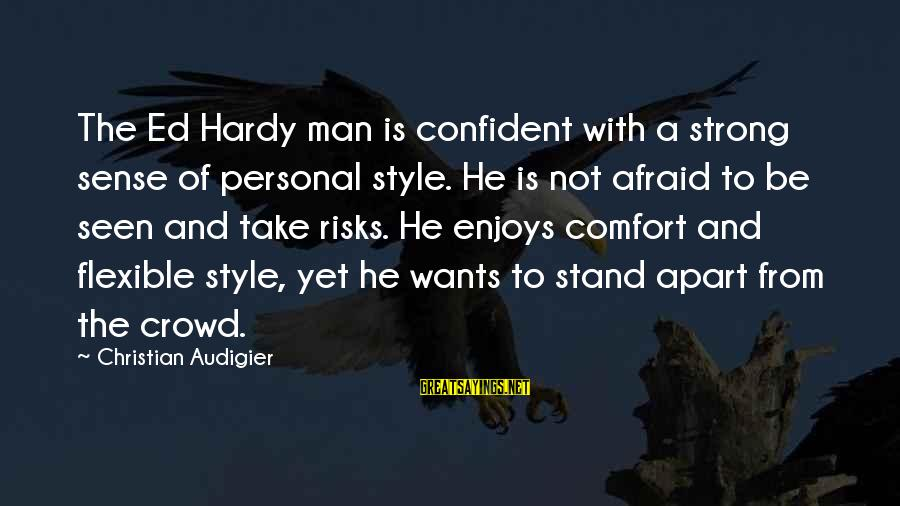 Be Strong And Confident Sayings By Christian Audigier: The Ed Hardy man is confident with a strong sense of personal style. He is