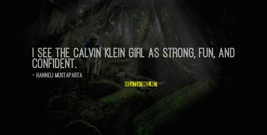 Be Strong And Confident Sayings By Hanneli Mustaparta: I see the Calvin Klein girl as strong, fun, and confident.