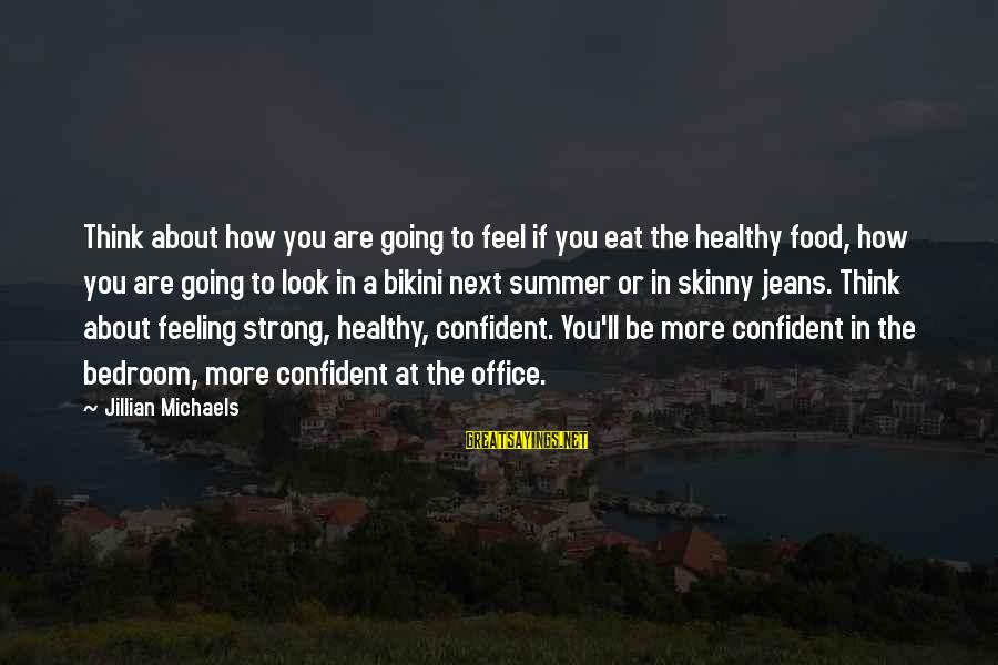 Be Strong And Confident Sayings By Jillian Michaels: Think about how you are going to feel if you eat the healthy food, how