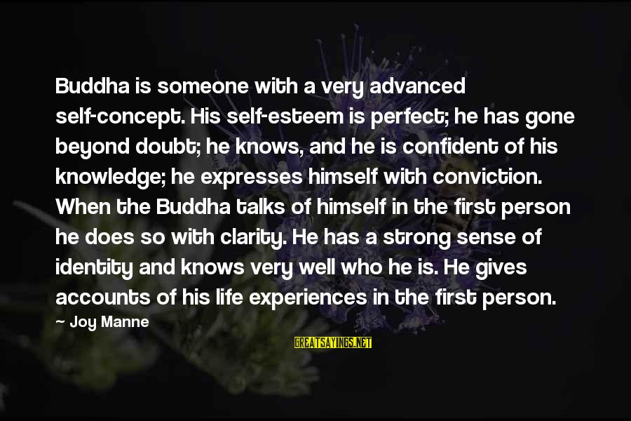 Be Strong And Confident Sayings By Joy Manne: Buddha is someone with a very advanced self-concept. His self-esteem is perfect; he has gone