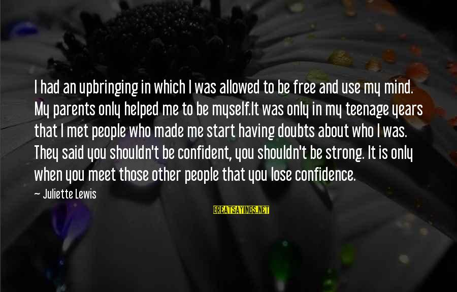 Be Strong And Confident Sayings By Juliette Lewis: I had an upbringing in which I was allowed to be free and use my