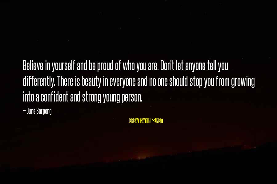 Be Strong And Confident Sayings By June Sarpong: Believe in yourself and be proud of who you are. Don't let anyone tell you