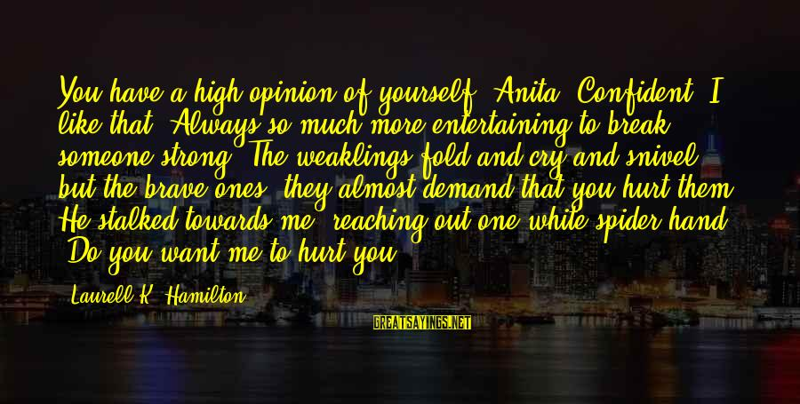 Be Strong And Confident Sayings By Laurell K. Hamilton: You have a high opinion of yourself, Anita. Confident. I like that. Always so much