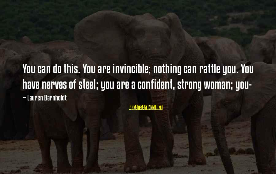 Be Strong And Confident Sayings By Lauren Barnholdt: You can do this. You are invincible; nothing can rattle you. You have nerves of