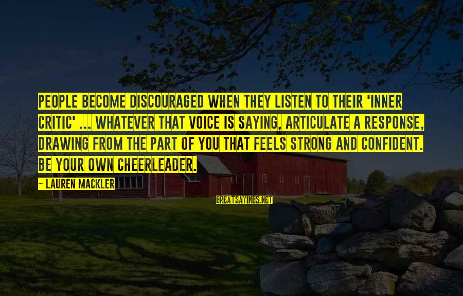 Be Strong And Confident Sayings By Lauren Mackler: People become discouraged when they listen to their 'inner critic' ... Whatever that voice is