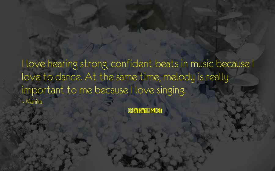 Be Strong And Confident Sayings By Manika: I love hearing strong, confident beats in music because I love to dance. At the