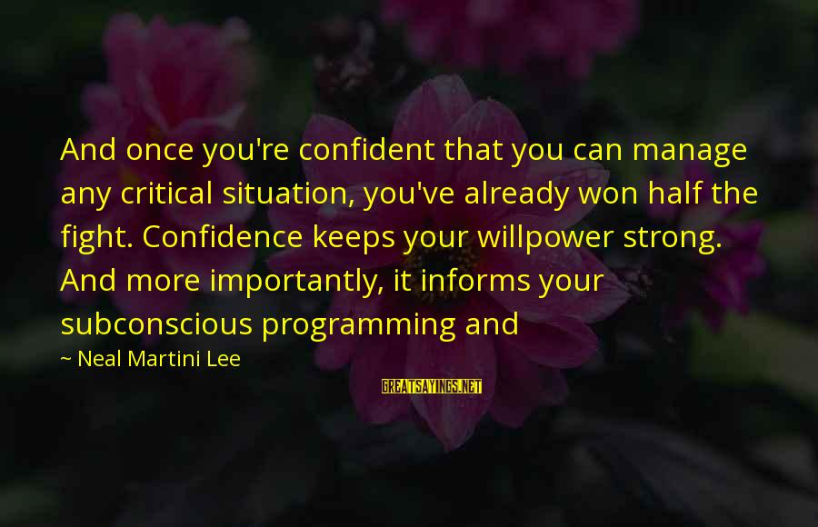 Be Strong And Confident Sayings By Neal Martini Lee: And once you're confident that you can manage any critical situation, you've already won half