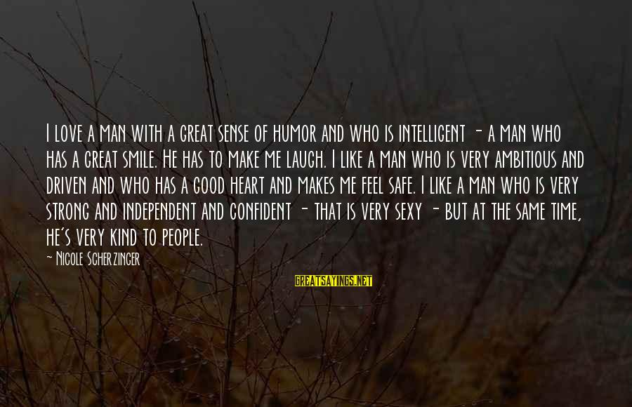 Be Strong And Confident Sayings By Nicole Scherzinger: I love a man with a great sense of humor and who is intelligent -