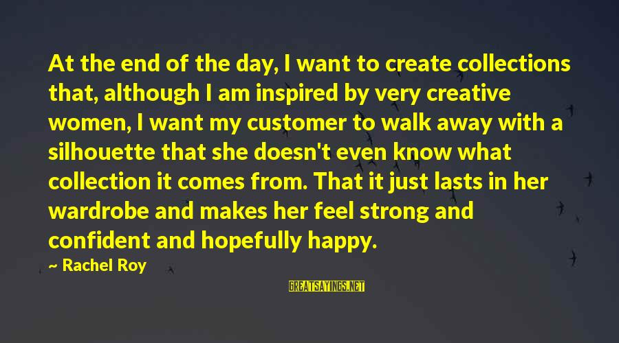Be Strong And Confident Sayings By Rachel Roy: At the end of the day, I want to create collections that, although I am