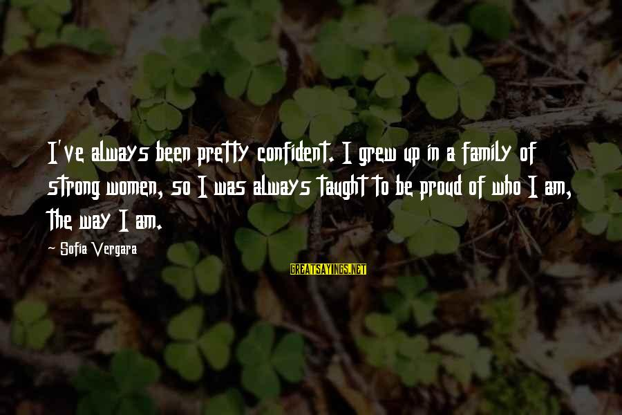 Be Strong And Confident Sayings By Sofia Vergara: I've always been pretty confident. I grew up in a family of strong women, so