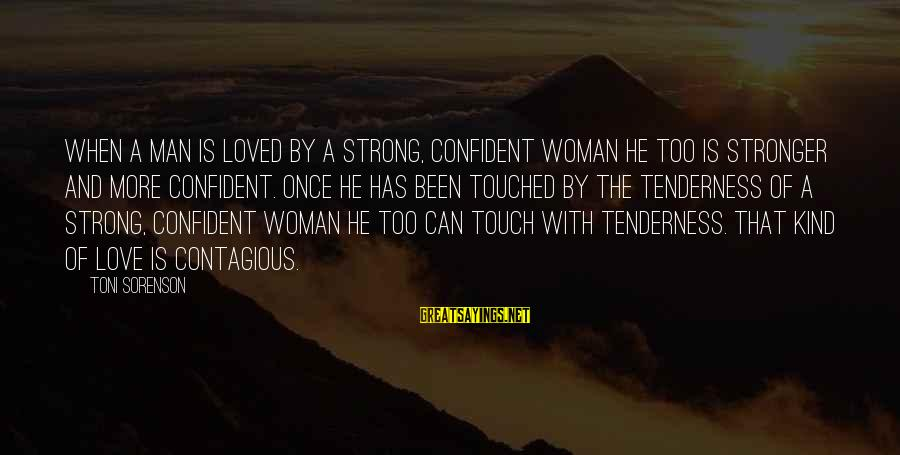 Be Strong And Confident Sayings By Toni Sorenson: When a man is loved by a strong, confident woman he too is stronger and
