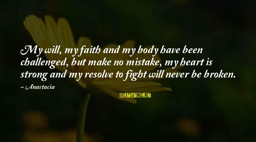 Be Strong And Have Faith Sayings By Anastacia: My will, my faith and my body have been challenged, but make no mistake, my